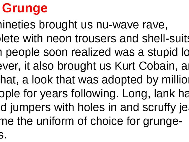 2. Grunge The nineties brought us nu-wave rave, complete with neon trousers a...