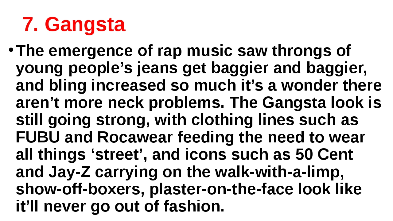 7. Gangsta The emergence of rap music saw throngs of young people's jeans get...