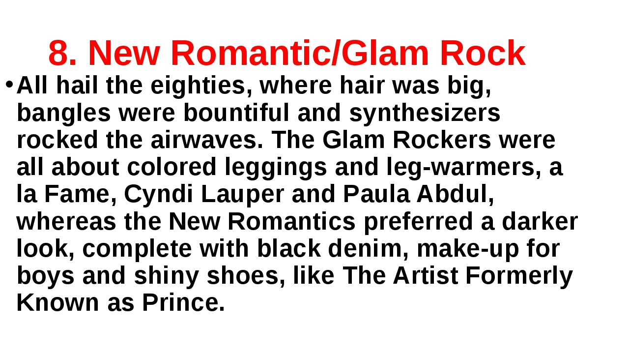 8. New Romantic/Glam Rock All hail the eighties, where hair was big, bangles...