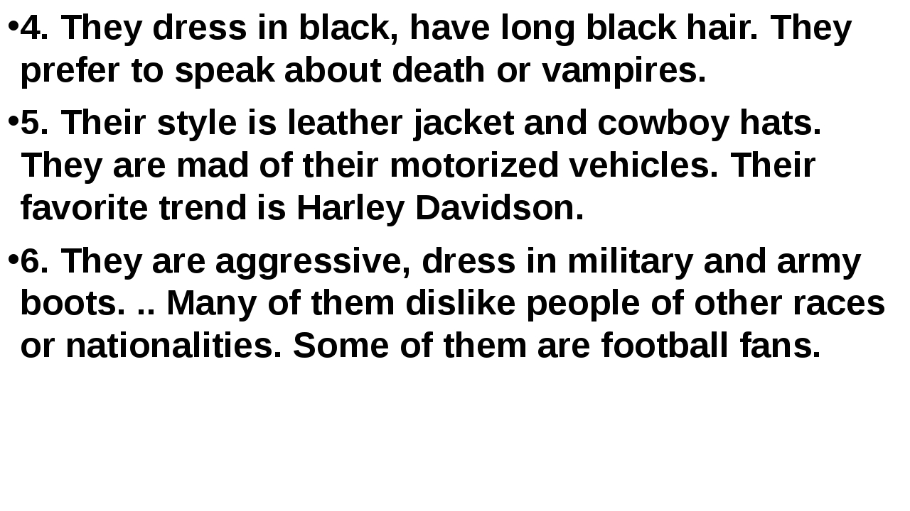 4. They dress in black, have long black hair. They prefer to speak about deat...