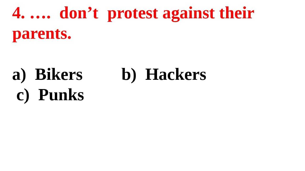 4. …. don't protest against their parents. Bikers b) Hackers c) Punks