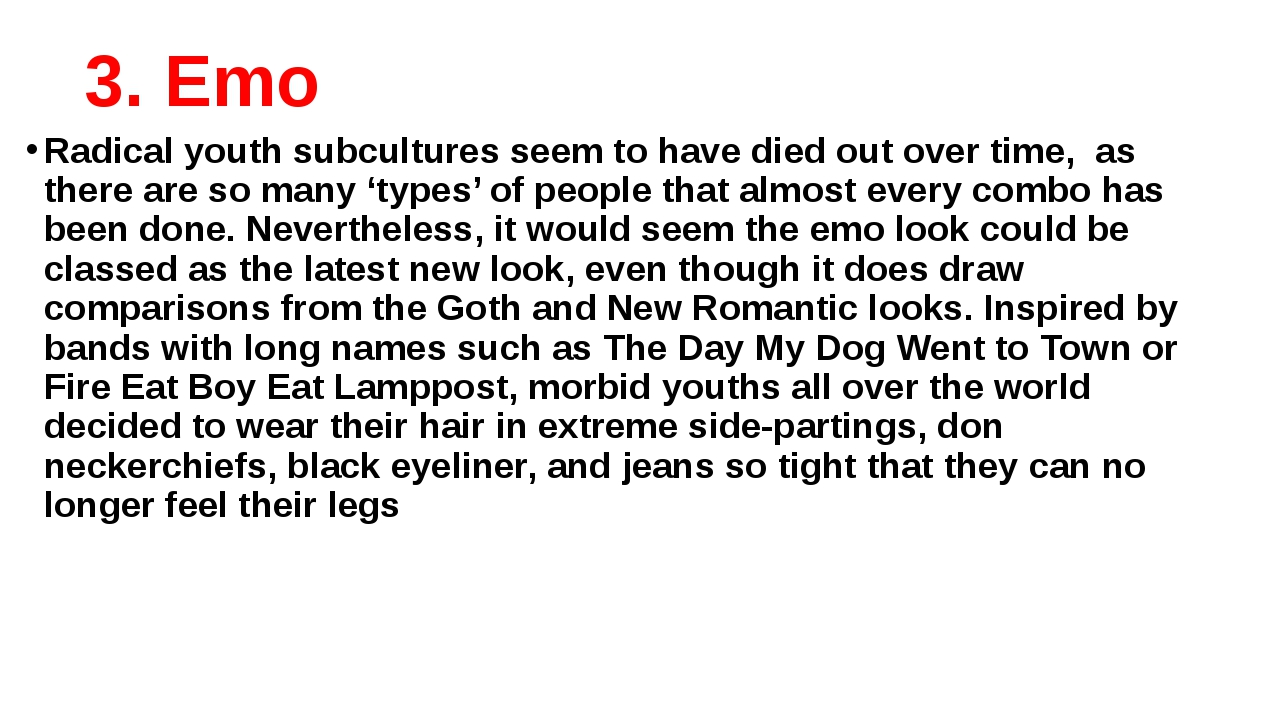 3. Emo Radical youth subcultures seem to have died out over time, as there a...