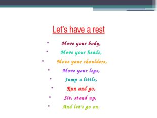 Let's have a rest Move your body, Move your heads, Move your shoulders, Move