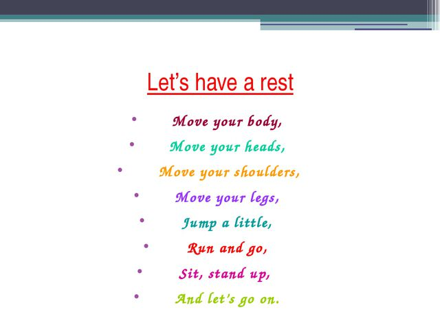 Let's have a rest Move your body, Move your heads, Move your shoulders, Move...