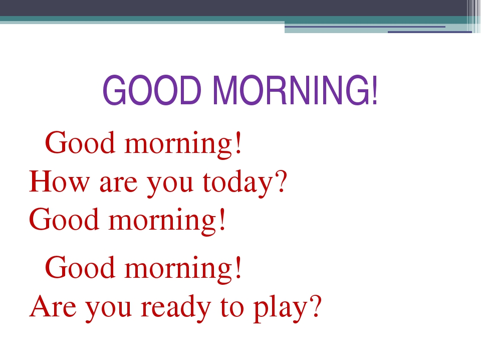 GOOD MORNING! Good morning! How are you today? Good morning! Good morning! Ar...