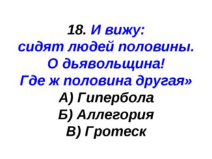18. И вижу: сидят людей половины. О дьявольщина! Где ж половина другая» А) Ги