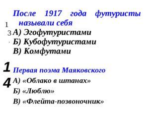 13.После 1917 года футуристы называли себя А) Эгофутуристами Б) Кубофутурист