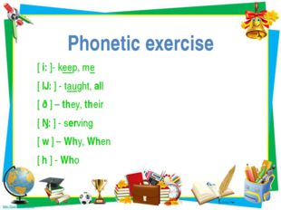 Phonetic exercise [ i: ]- keep, me [ ɔ: ] - taught, all [ ð ] – they, their [