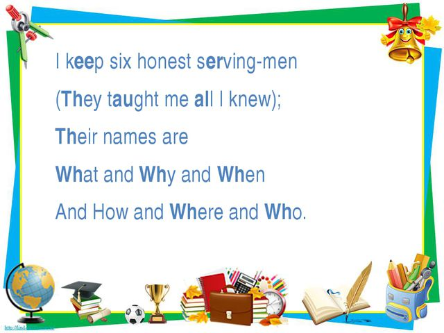 I keep six honest serving-men (They taught me all I knew); Their names are Wh...