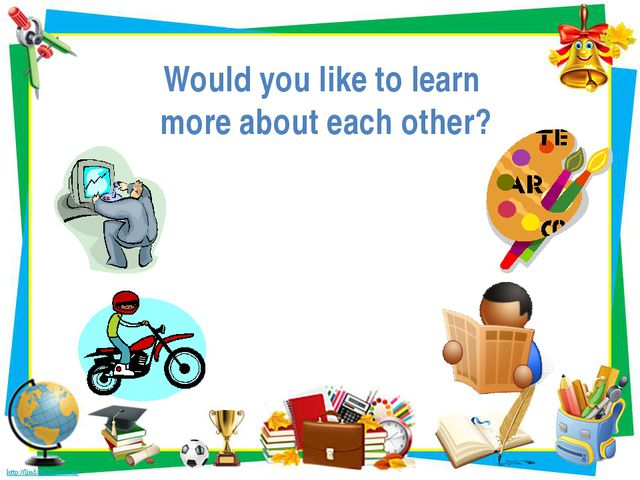 Would you like to learn more about each other?