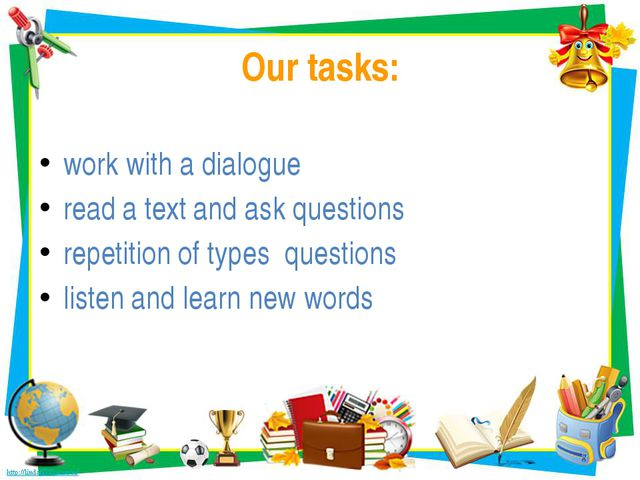 Our tasks: work with a dialogue read a text and ask questions repetition of t...