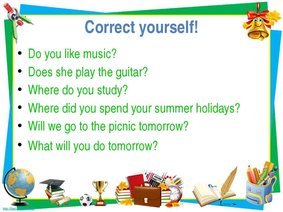 Correct yourself! Do you like music? Does she play the guitar? Where do you s...