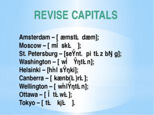REVISE CAPITALS Amsterdam – [ˌæmstəˈdæm]; Moscow – [ˈmɒskəʊ]; St. Petersburg