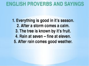 ENGLISH PROVERBS AND SAYINGS 1. Everything is good in it's season. 2. After a