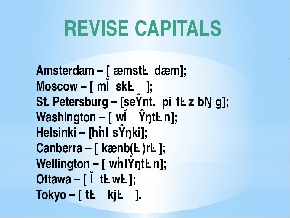 REVISE CAPITALS Amsterdam – [ˌæmstəˈdæm]; Moscow – [ˈmɒskəʊ]; St. Petersburg...