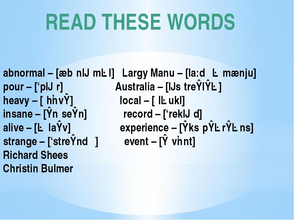 READ THESE WORDS abnormal – [æbˈnɔːməl] Largy Manu – [la:dʒə mænju] pour – ['...