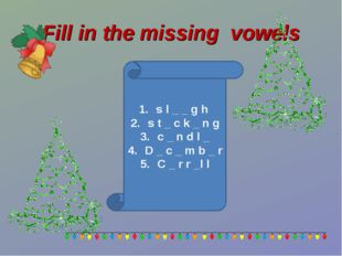 Fill in the missing vowels s l _ _ g h s t _ c k _ n g c _ n d l _ D _ c _ m