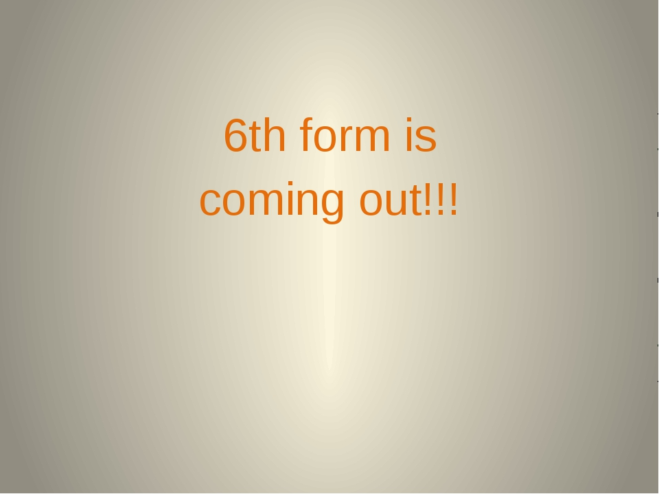 6th form is coming out!!!