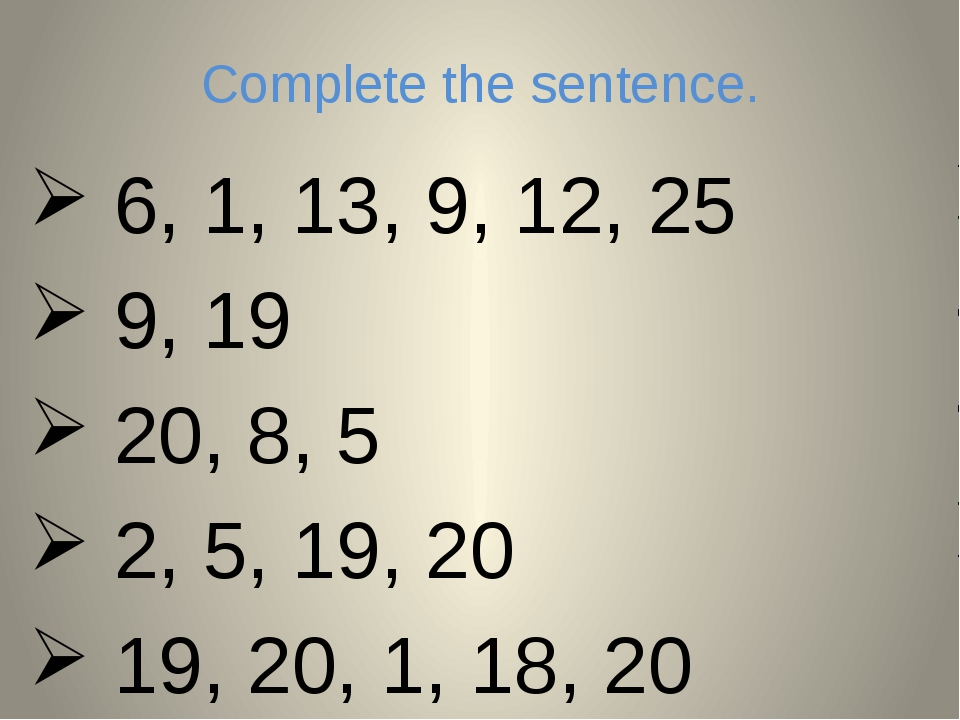 Complete the sentence. 6, 1, 13, 9, 12, 25 9, 19 20, 8, 5 2, 5, 19, 20 19, 20...