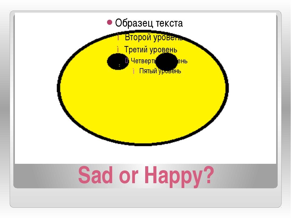 Sad or Happy?
