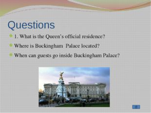 Questions 1. What is the Queen's official residence? Where is Buckingham Pala