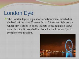 Questions 1. Where is the London Eye situated? 2. Since what time has the Lon