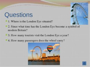 Questions 1. What is the most famous bridge in London? 2. How did it get its