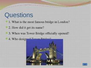 Questions 1. What is the most imposing and popular historical sites in London