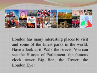 London has many interesting places to visit and some of the finest parks in t