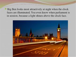 Big Ben looks most attractively at night when the clock faces are illuminated