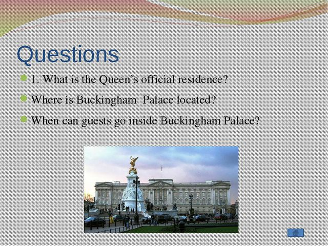 Questions 1. What is the Queen's official residence? Where is Buckingham Pala...