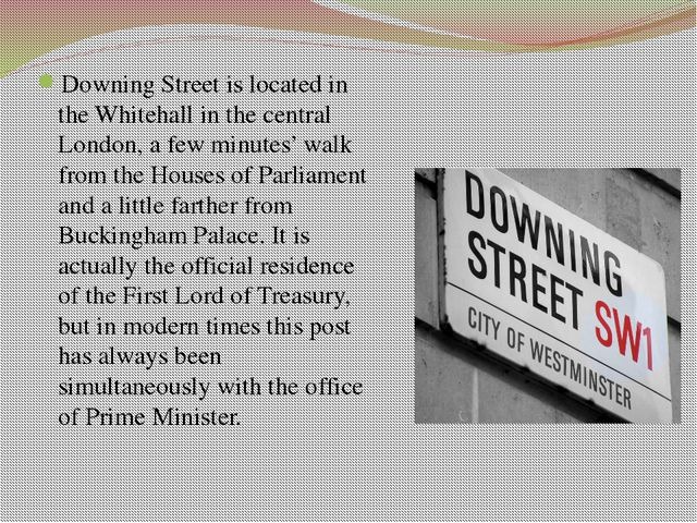 Questions 1. Where is Downing Street located? 2. Whose residence is in 10 Dow...