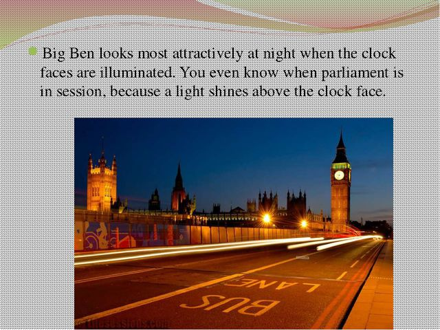 Big Ben looks most attractively at night when the clock faces are illuminated...