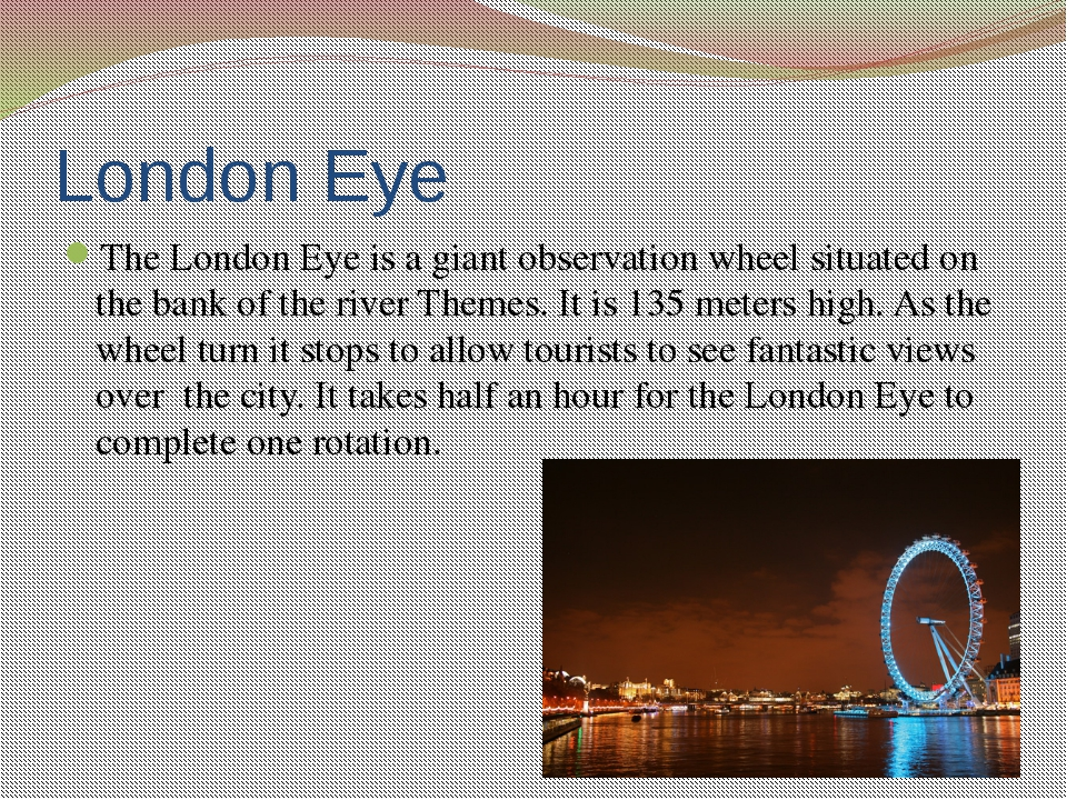 Questions 1. Where is the London Eye situated? 2. Since what time has the Lon...