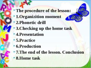The procedure of the lesson: 1.Organizition moment 2.Phonetic drill 3.Checkin