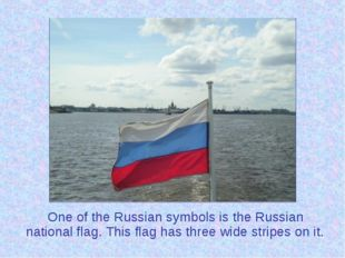 One оf the Russian symbols is the Russian national flag. This flag has thre