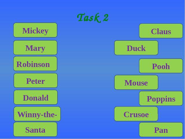 Task 2 Mickey Mary Robinson Peter Donald Winny-the- Santa Pan Crusoe Poppin...