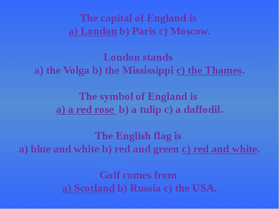 The capital of England is a) Londonb) Paris c) Moscow. London stands a) the...