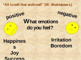 positive negative What emotions do you feel? Happiness Joy Success Irritatio
