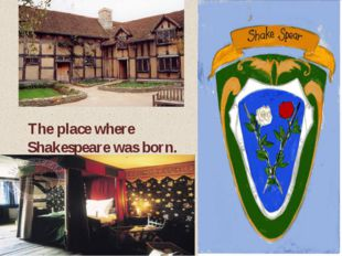 The place where Shakespeare was born.