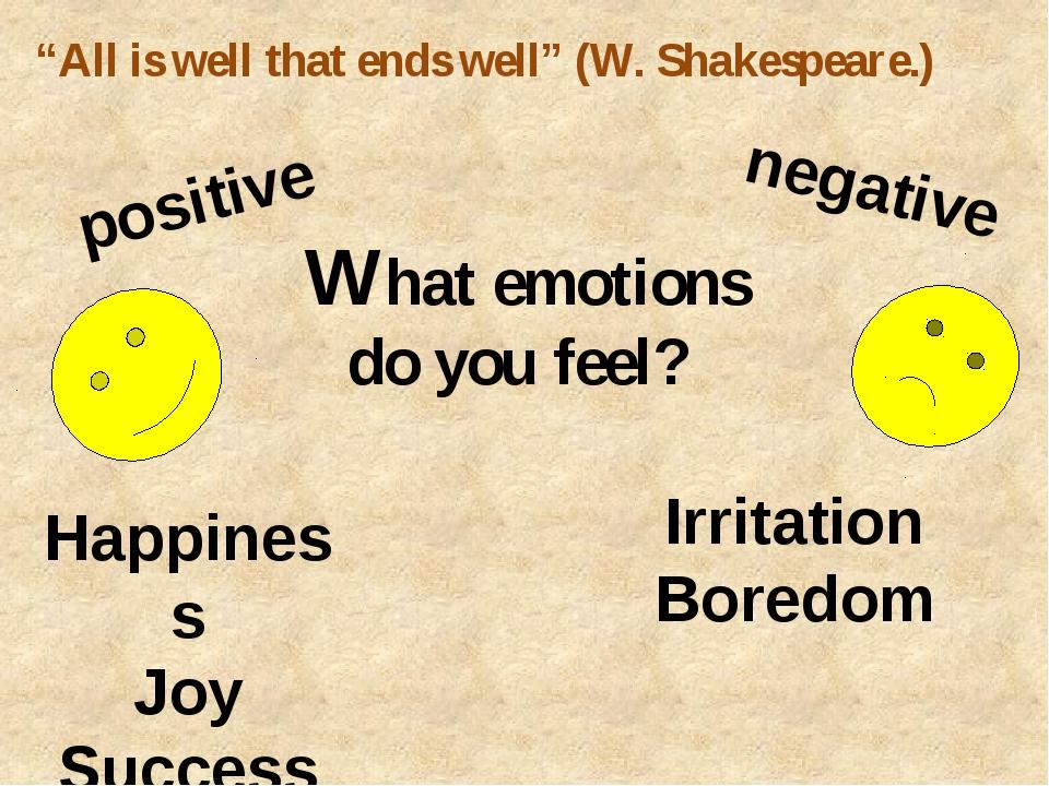 positive negative What emotions do you feel? Happiness Joy Success Irritatio...