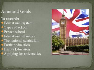 To research: Educational system Types of school Private school Educational st