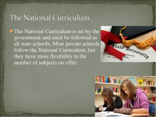 The National Curriculum is set by the government and must be followed in all