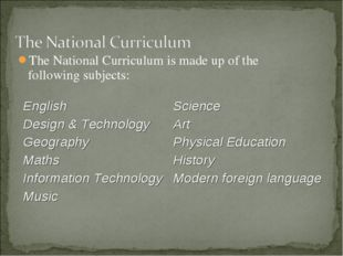 The National Curriculum is made up of the following subjects: English Design