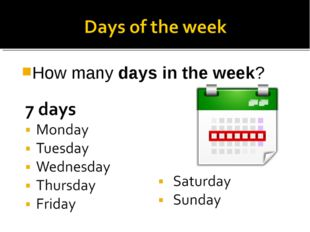 How many days in the week?