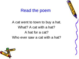 Read the poem A cat went to town to buy a hat. What? A cat with a hat? A hat