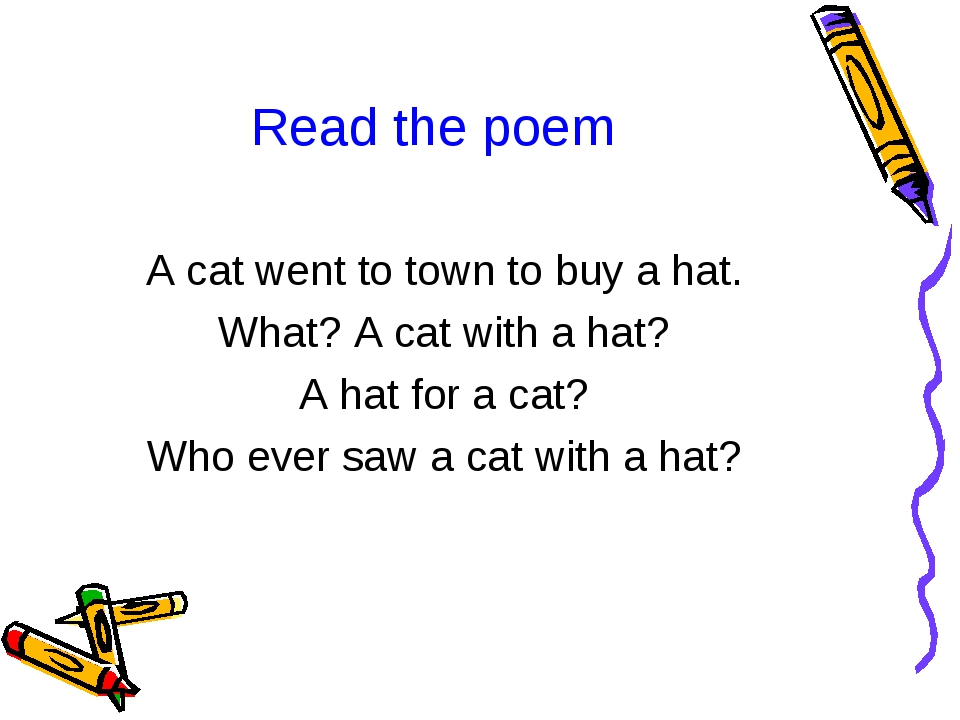 Read the poem A cat went to town to buy a hat. What? A cat with a hat? A hat...