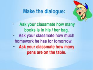Make the dialogue: Ask your classmate how many books is in his / her bag. As