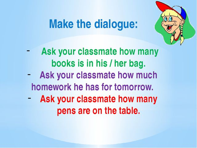 Make the dialogue: Ask your classmate how many books is in his / her bag. As...