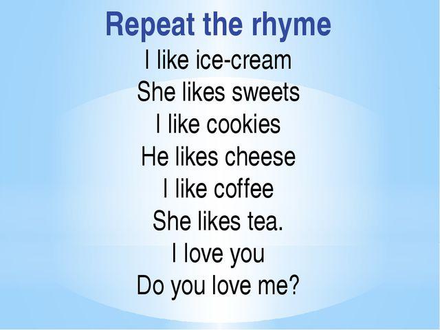 Repeat the rhyme I like ice-cream She likes sweets I like cookies He likes ch...